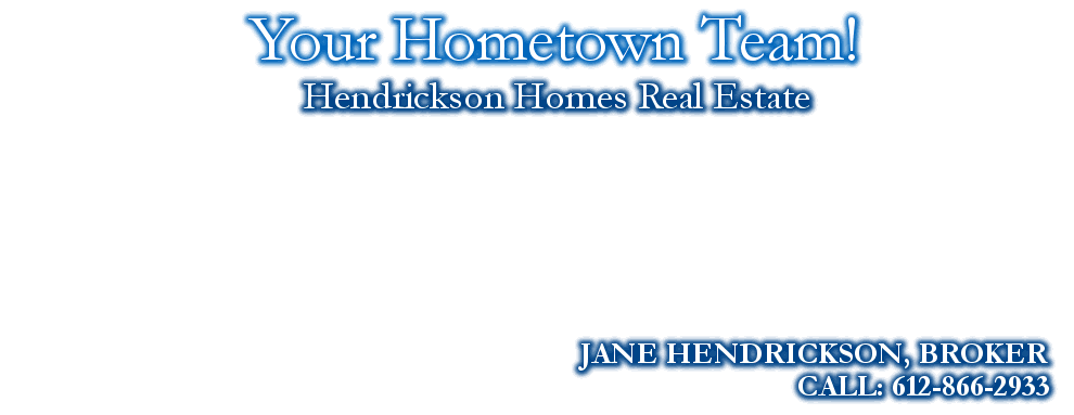 Your Hometown Team!, JANE HENDRICKSON, BROKER, CALL: 612-866-2933, Hendrickson Homes Real Estate